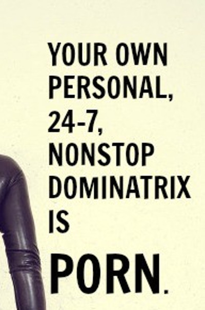 Your own 24/7 dominatrix